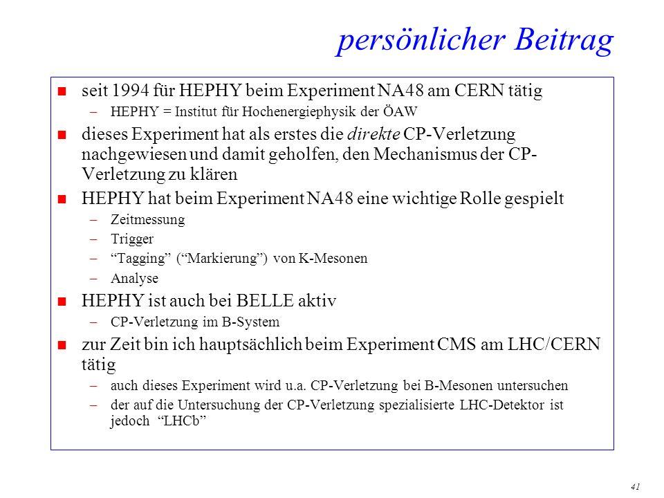 persönlicher Beitrag seit 1994 für HEPHY beim Experiment NA48 am CERN tätig. HEPHY = Institut für Hochenergiephysik der ÖAW.