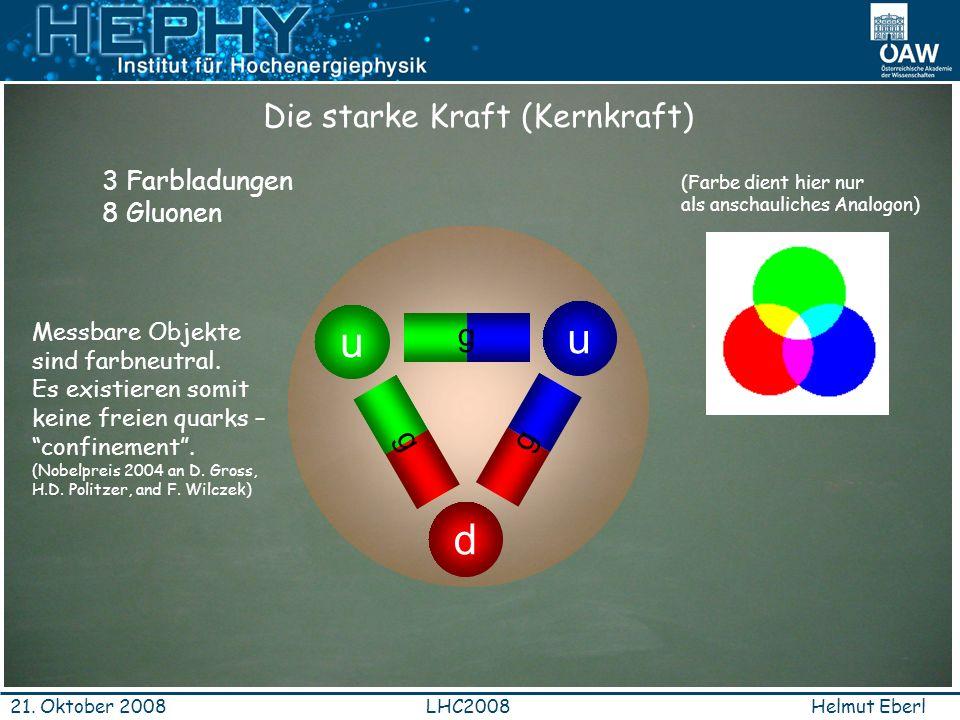 u d Die starke Kraft (Kernkraft) g 3 Farbladungen 8 Gluonen