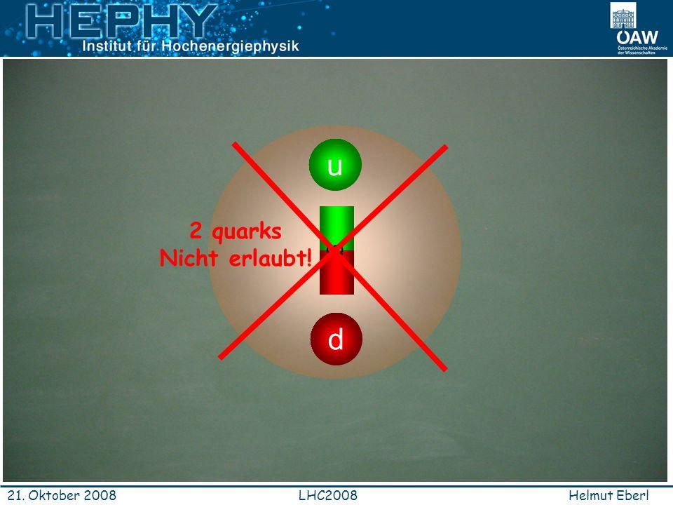 d u g 2 quarks Nicht erlaubt! 21. Oktober 2008 LHC2008