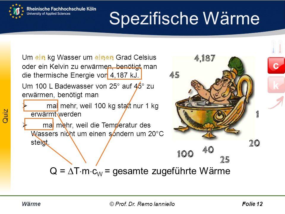 Spezifische Wärme Um ein kg Wasser um einen Grad Celsius oder ein Kelvin zu erwärmen, benötigt man die thermische Energie von 4,187 kJ.