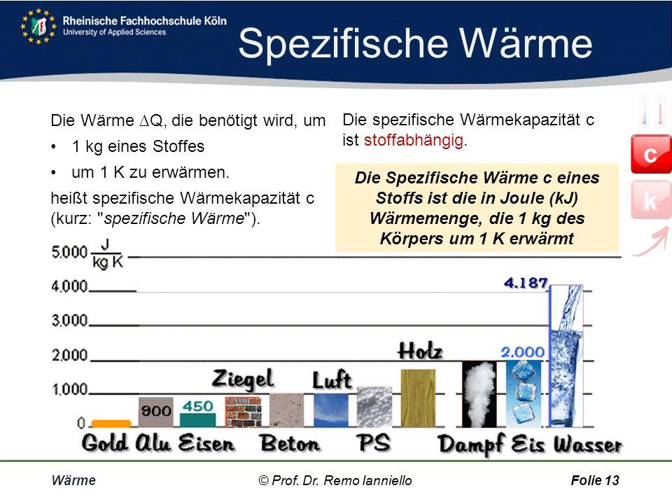 Spezifische Wärme c k Die Wärme ∆Q, die benötigt wird, um