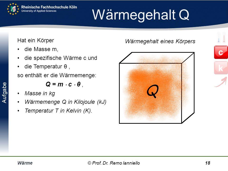 Wärmegehalt Q c k Q = m  c  θ , Hat ein Körper die Masse m,