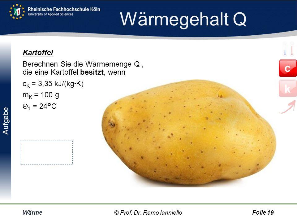 Wärmegehalt Q Kartoffel Berechnen Sie die Wärmemenge Q , die eine Kartoffel besitzt, wenn cK = 3,35 kJ/(kgK) mK = 100 g 1 = 24°C