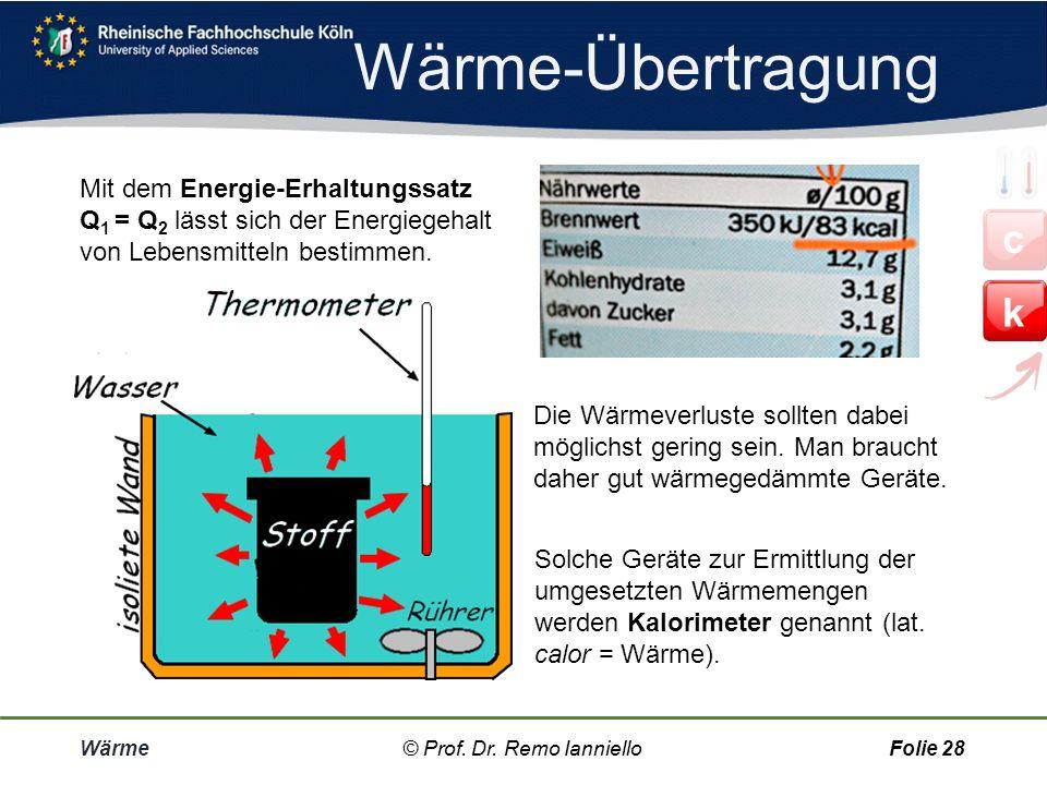Wärme-Übertragung Mit dem Energie-Erhaltungssatz Q1 = Q2 lässt sich der Energiegehalt von Lebensmitteln bestimmen.