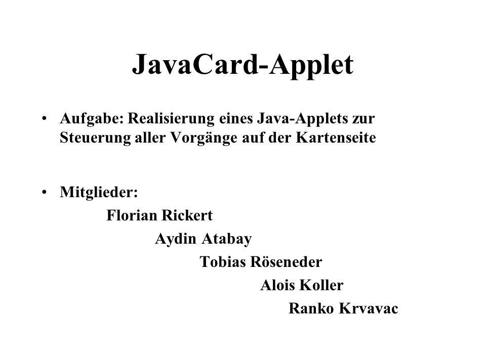 JavaCard-Applet Aufgabe: Realisierung eines Java-Applets zur Steuerung aller Vorgänge auf der Kartenseite.