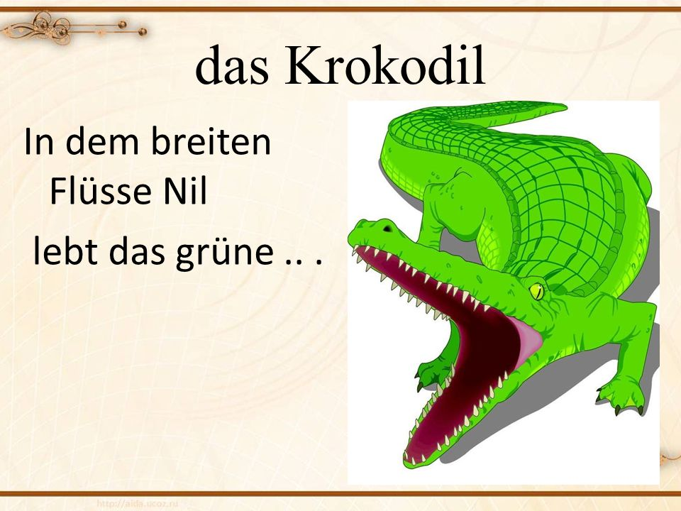 das Krokodil In dem breiten Flüsse Nil lebt das grüne .. .