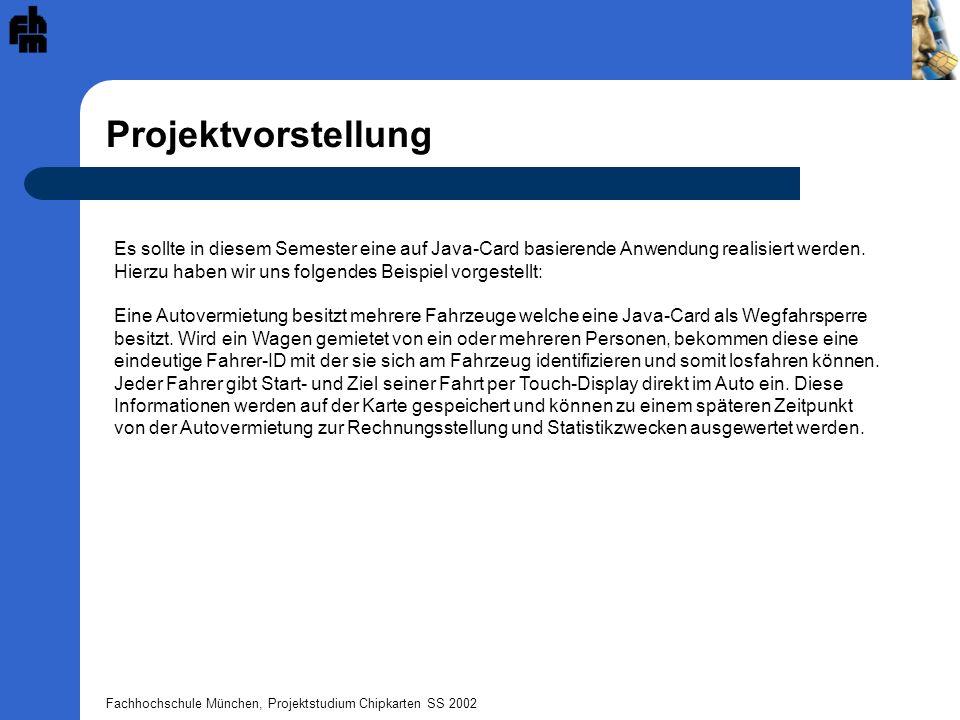 Projektvorstellung Es sollte in diesem Semester eine auf Java-Card basierende Anwendung realisiert werden.