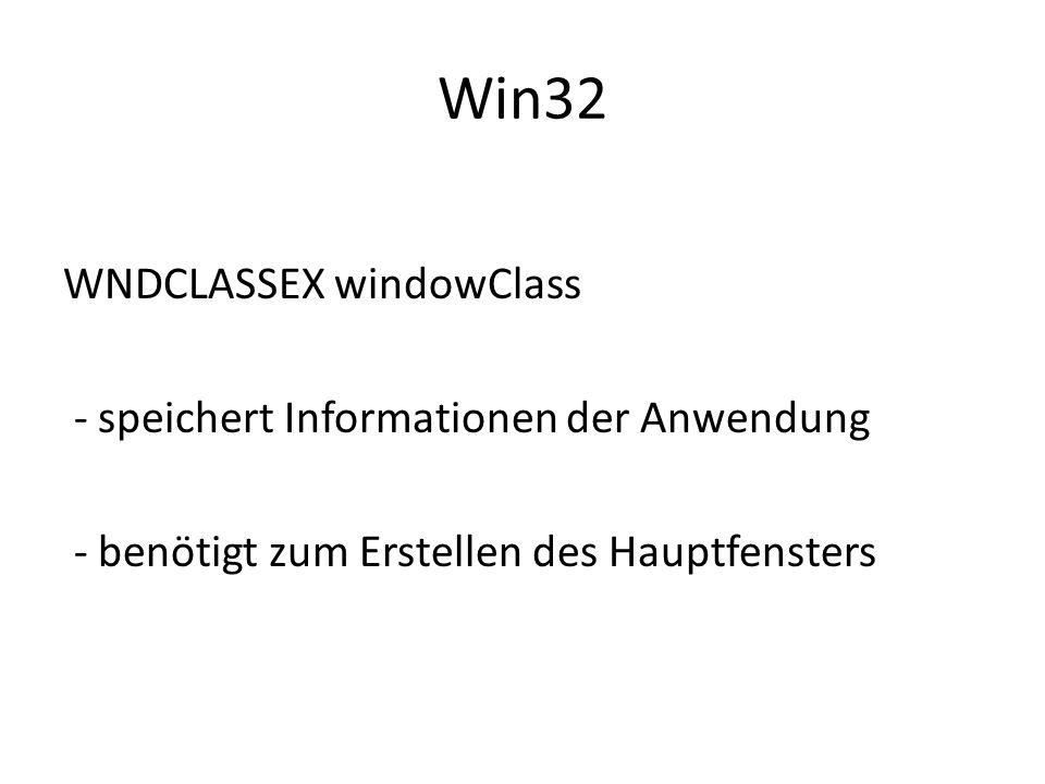 Win32 WNDCLASSEX windowClass - speichert Informationen der Anwendung - benötigt zum Erstellen des Hauptfensters