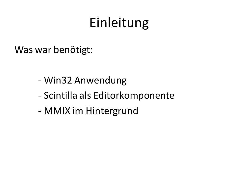 Einleitung Was war benötigt: - Win32 Anwendung - Scintilla als Editorkomponente - MMIX im Hintergrund