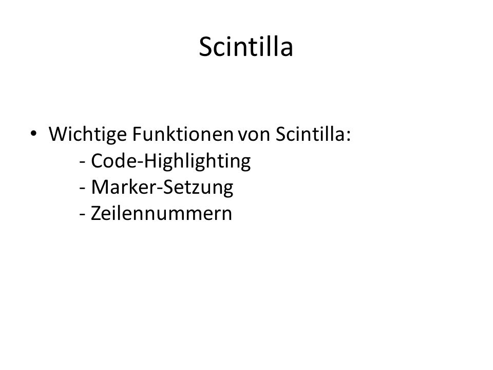 Scintilla Wichtige Funktionen von Scintilla: - Code-Highlighting - Marker-Setzung - Zeilennummern.