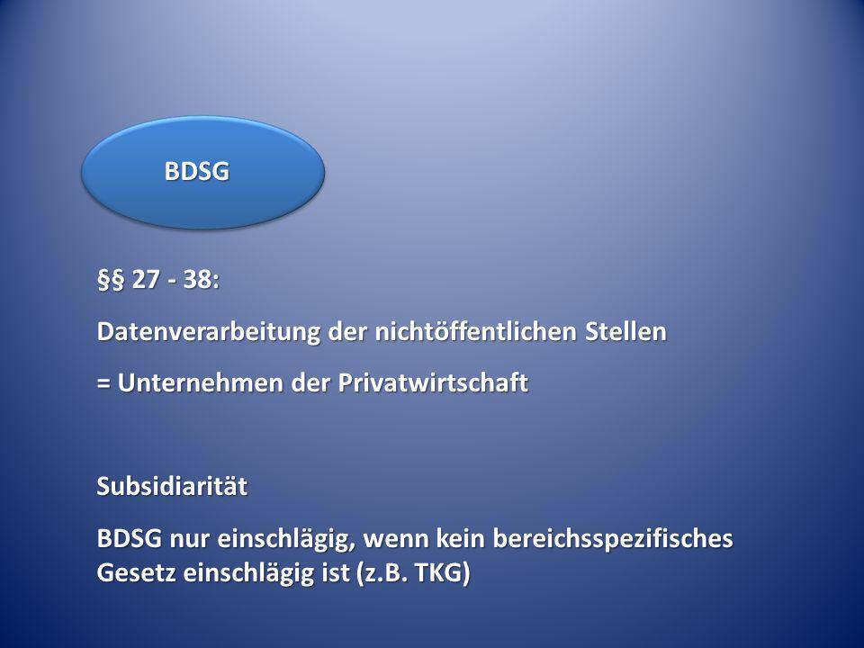 BDSG §§ 27 - 38: Datenverarbeitung der nichtöffentlichen Stellen. = Unternehmen der Privatwirtschaft.