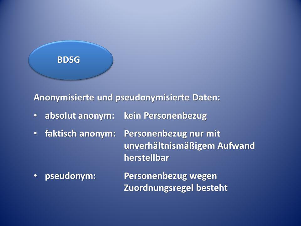 BDSG Anonymisierte und pseudonymisierte Daten: absolut anonym: kein Personenbezug.