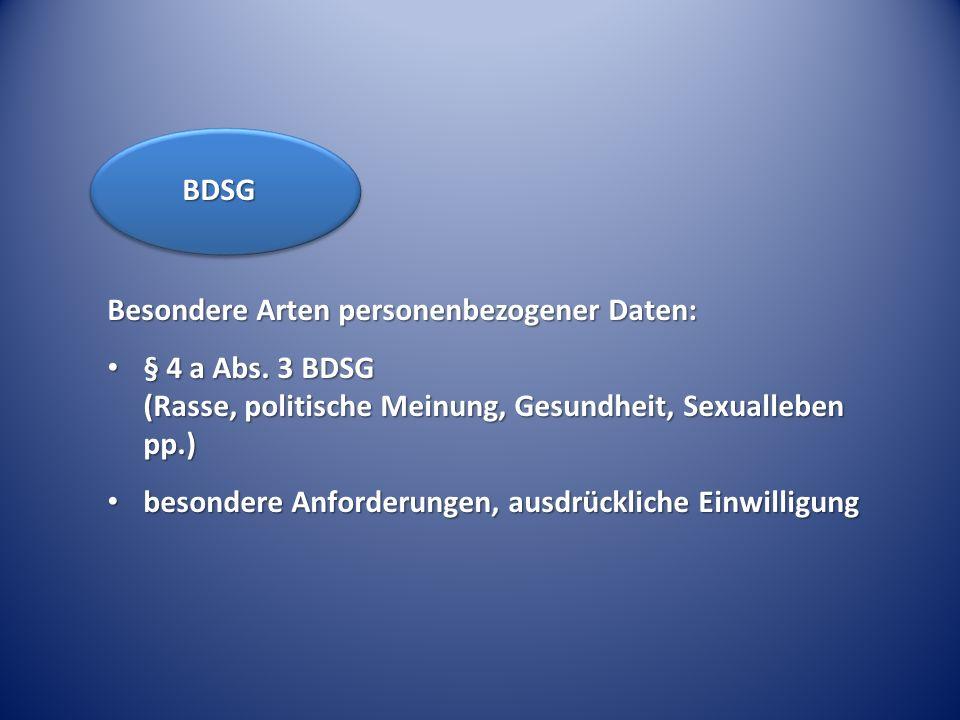 BDSG Besondere Arten personenbezogener Daten: § 4 a Abs. 3 BDSG (Rasse, politische Meinung, Gesundheit, Sexualleben pp.)