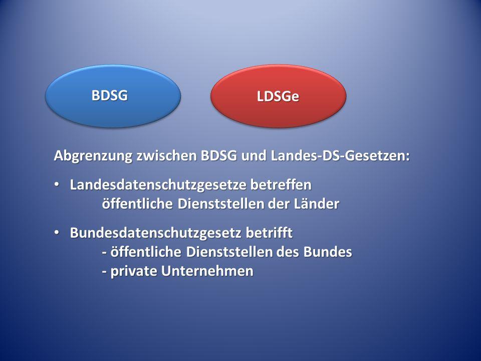 BDSG LDSGe. Abgrenzung zwischen BDSG und Landes-DS-Gesetzen: Landesdatenschutzgesetze betreffen öffentliche Dienststellen der Länder.