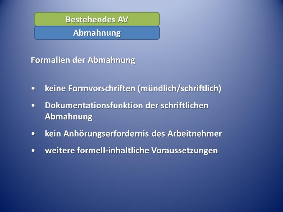 Bestehendes AV Abmahnung. Formalien der Abmahnung. keine Formvorschriften (mündlich/schriftlich)