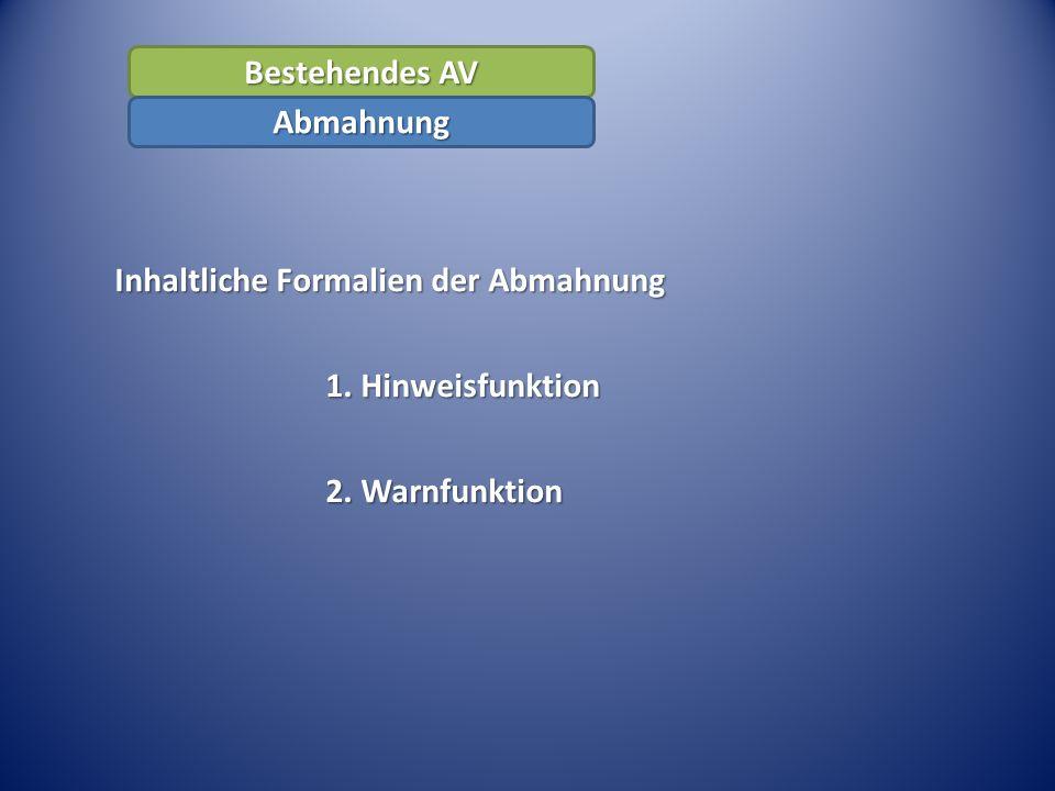 Bestehendes AV Abmahnung Inhaltliche Formalien der Abmahnung 1. Hinweisfunktion 2. Warnfunktion