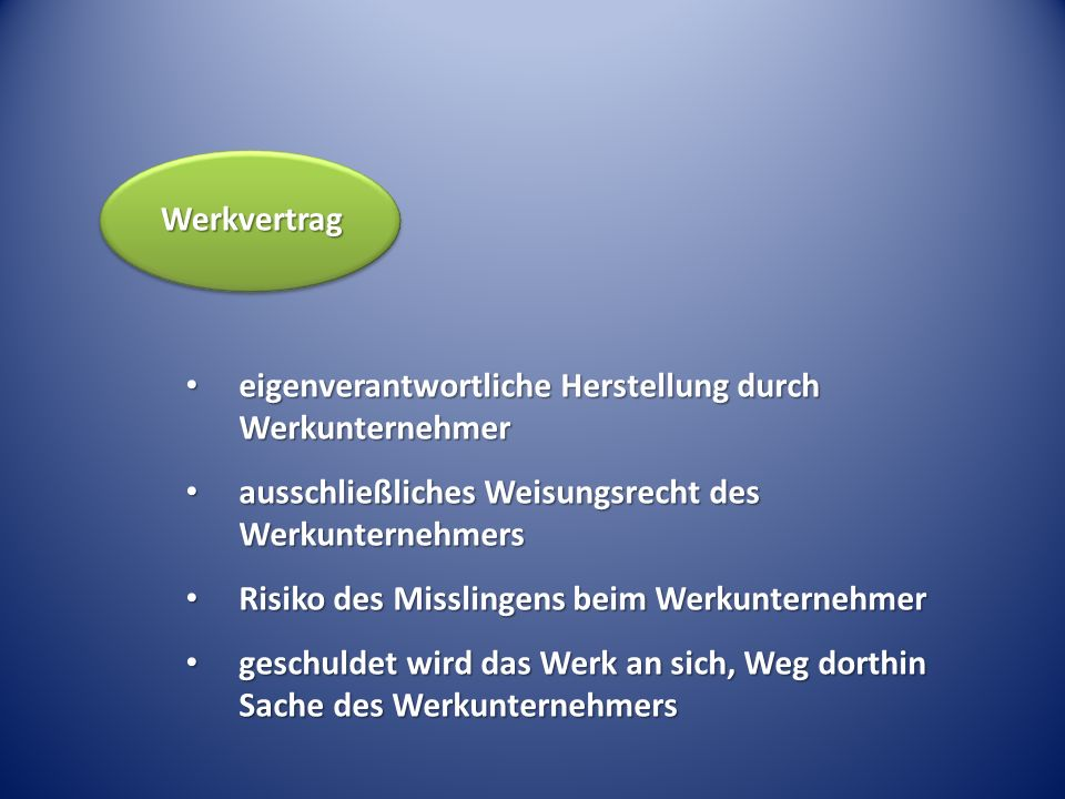 Werkvertrag eigenverantwortliche Herstellung durch Werkunternehmer. ausschließliches Weisungsrecht des Werkunternehmers.