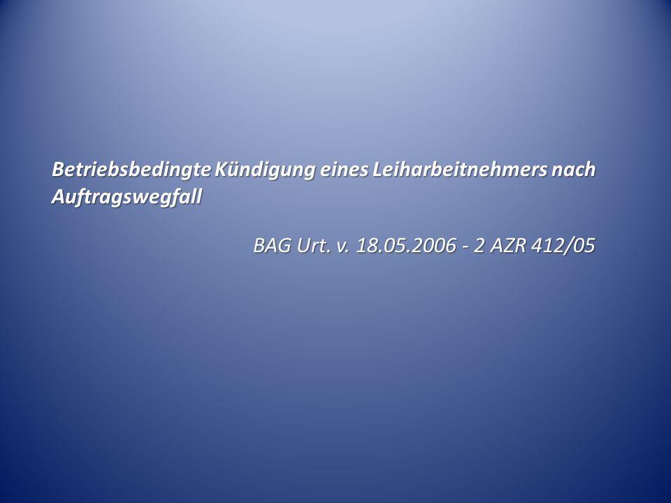 Betriebsbedingte Kündigung eines Leiharbeitnehmers nach Auftragswegfall BAG Urt.