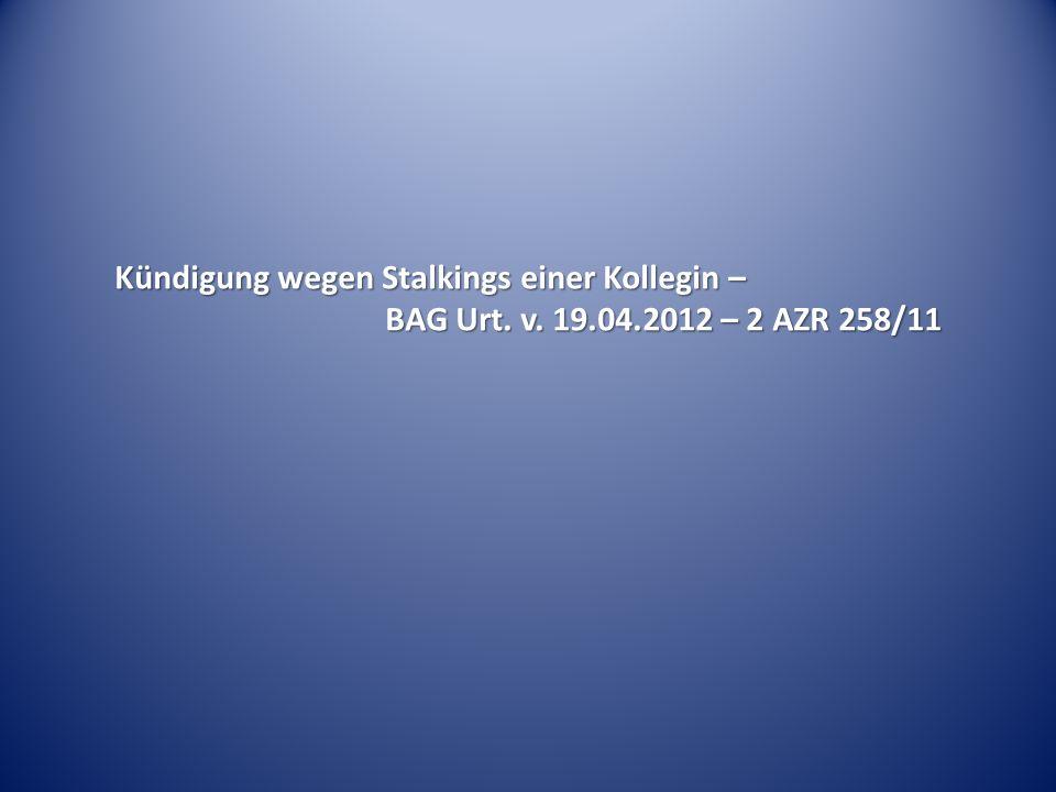 Kündigung wegen Stalkings einer Kollegin –