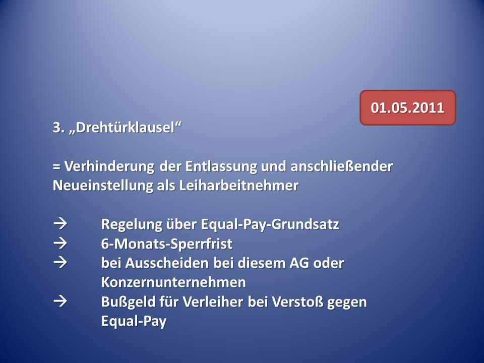 """01.05.2011 3. """"Drehtürklausel = Verhinderung der Entlassung und anschließender Neueinstellung als Leiharbeitnehmer."""