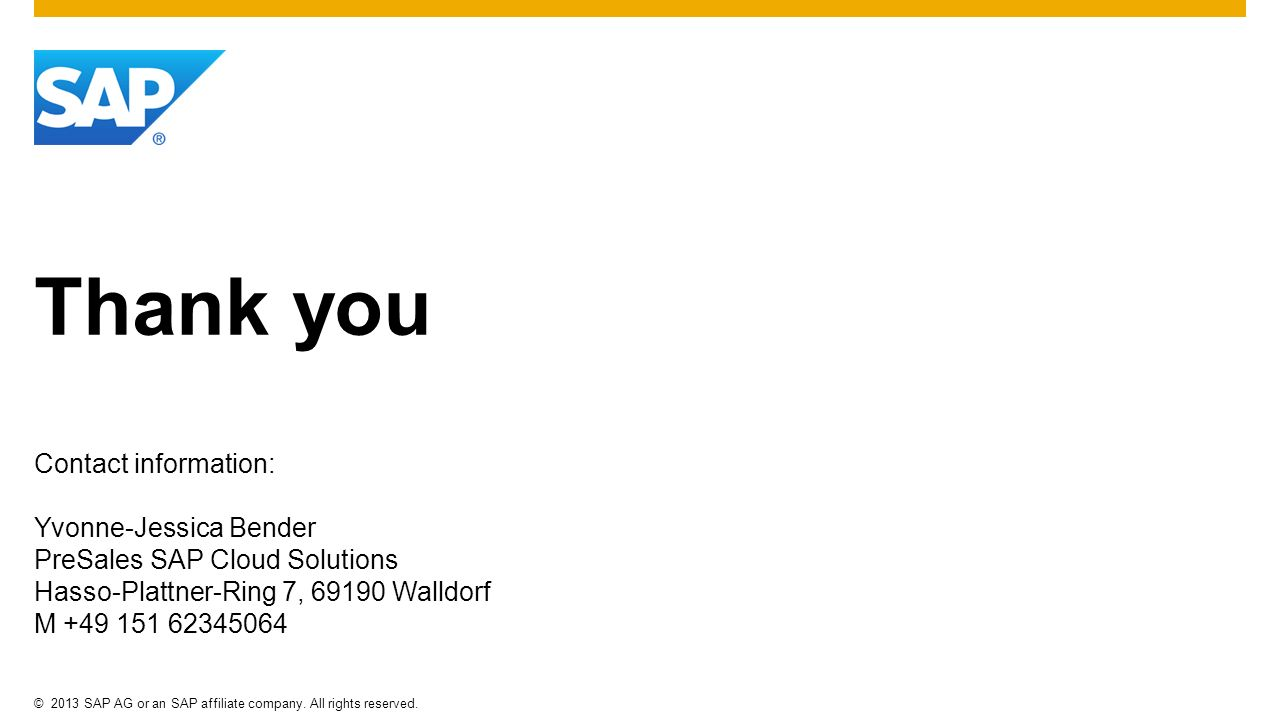 Thank you Contact information: Yvonne-Jessica Bender. PreSales SAP Cloud Solutions. Hasso-Plattner-Ring 7, Walldorf.