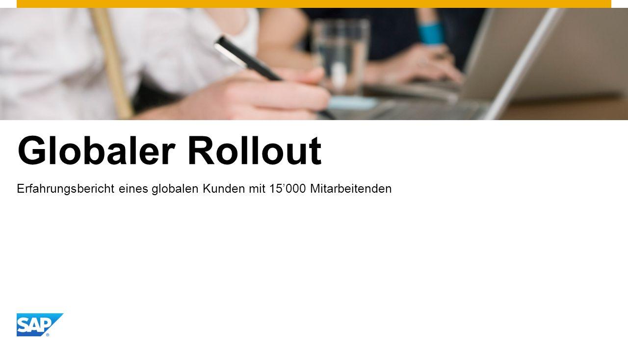 Globaler Rollout Erfahrungsbericht eines globalen Kunden mit 15'000 Mitarbeitenden