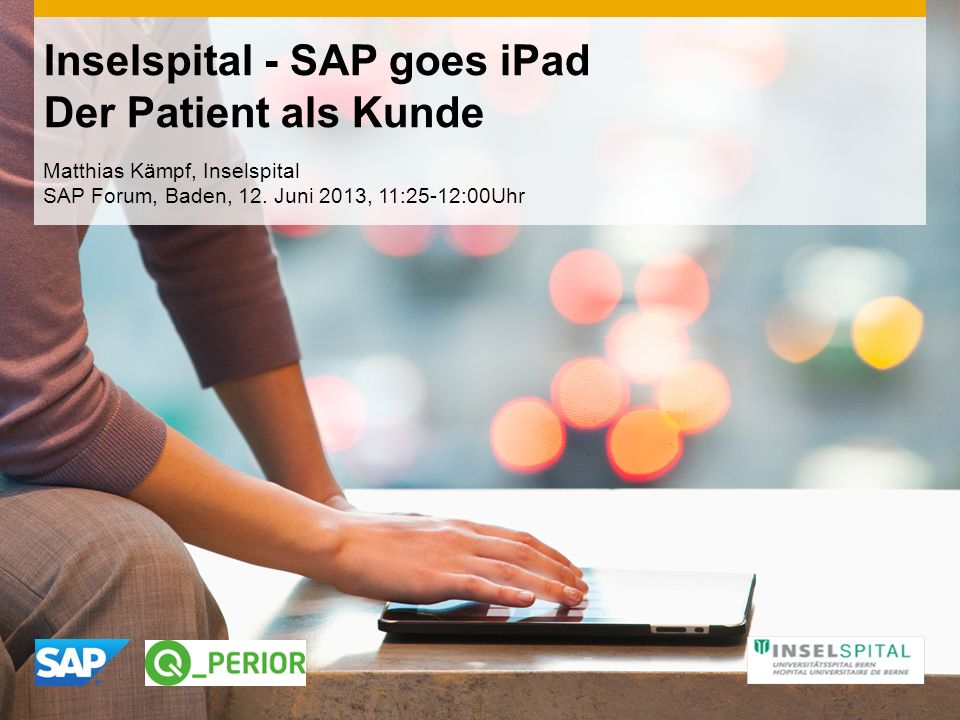 Inselspital - SAP goes iPad Der Patient als Kunde