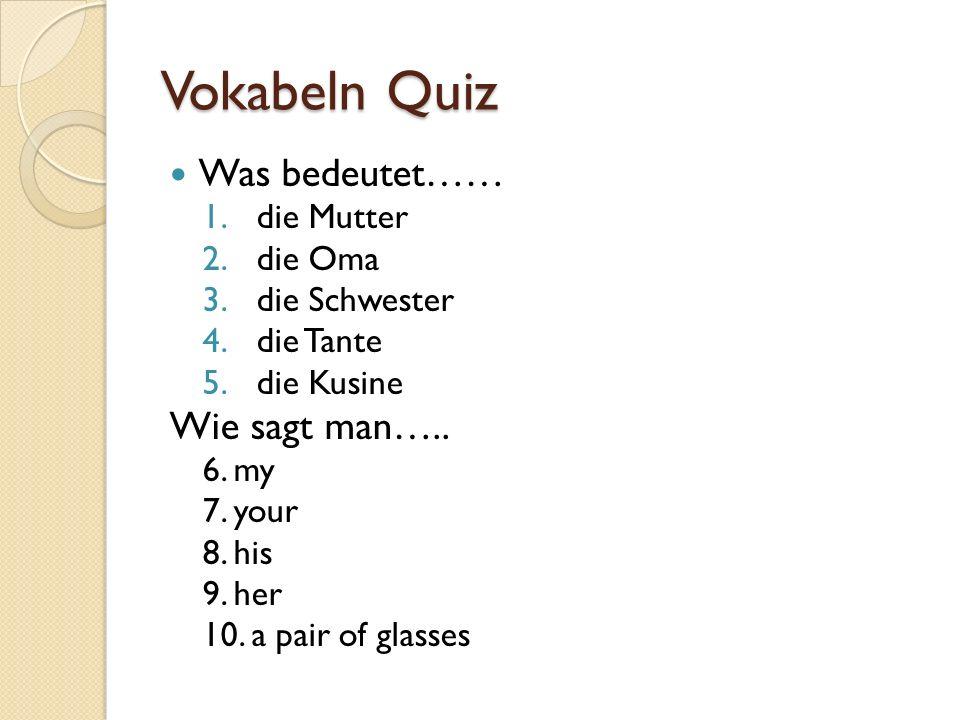 Vokabeln Quiz Was bedeutet…… Wie sagt man….. die Mutter die Oma