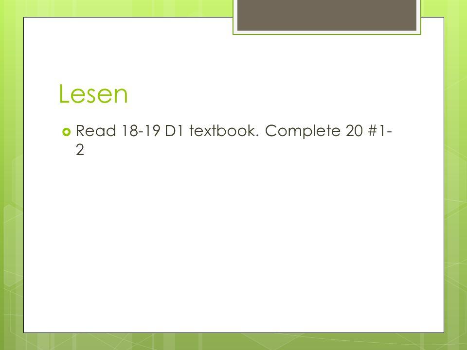Lesen Read 18-19 D1 textbook. Complete 20 #1-2