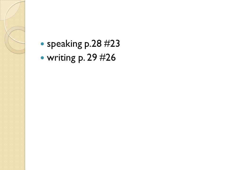 speaking p.28 #23 writing p. 29 #26