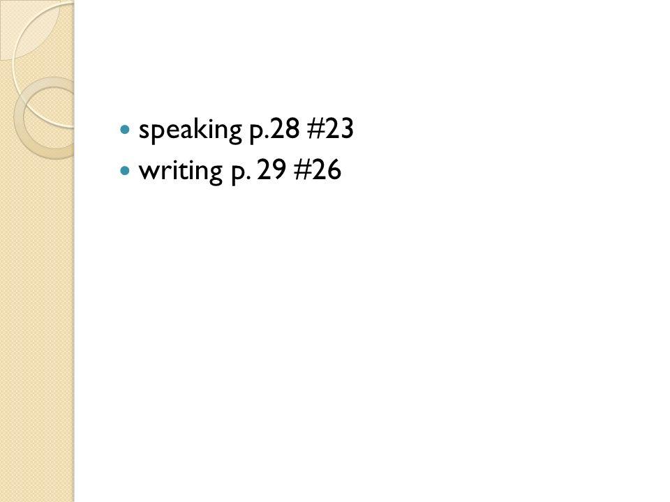 speaking p.28 #23 writing p. 29 #26