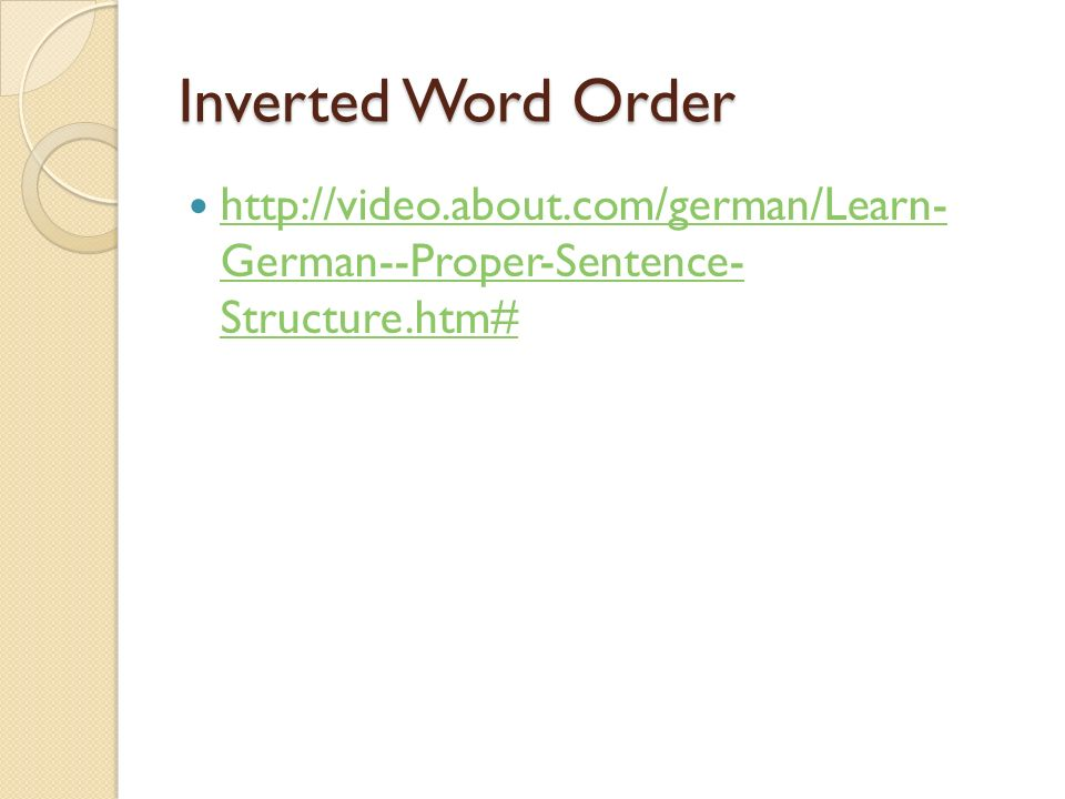 Inverted Word Order http://video.about.com/german/Learn- German--Proper-Sentence- Structure.htm#