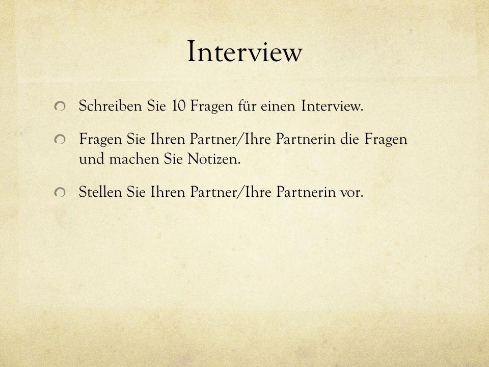 Interview Schreiben Sie 10 Fragen für einen Interview.