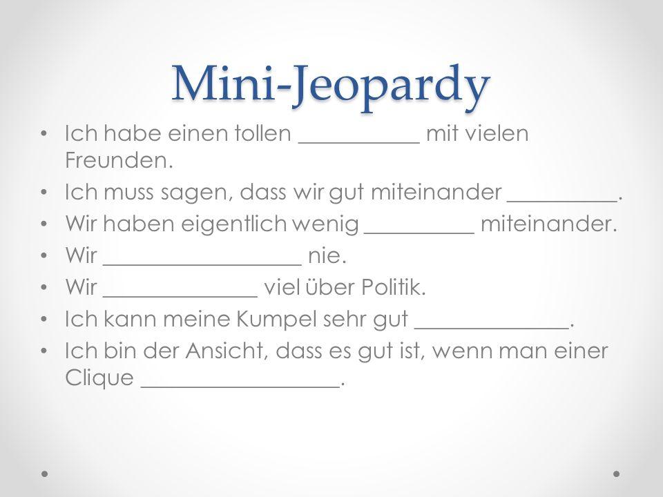 Mini-Jeopardy Ich habe einen tollen ___________ mit vielen Freunden.