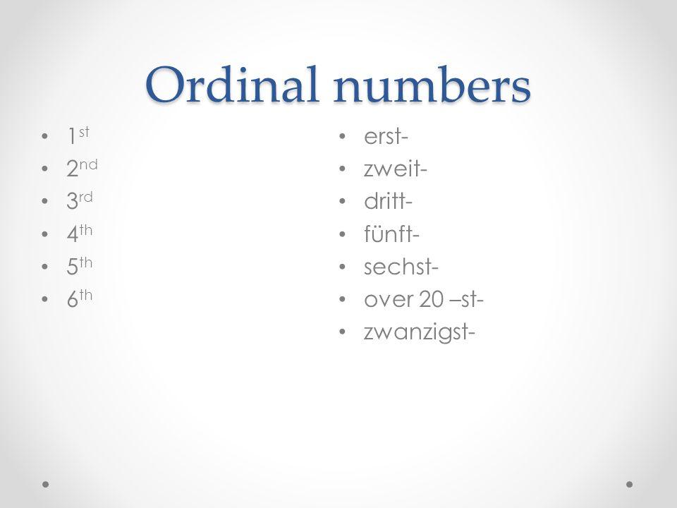 Ordinal numbers 1st erst- 2nd zweit- 3rd dritt- 4th fünft- 5th sechst-