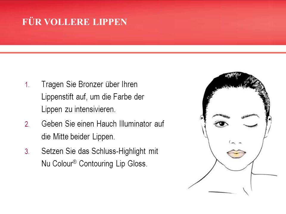 FÜR VOLLERE LIPPEN Tragen Sie Bronzer über Ihren Lippenstift auf, um die Farbe der Lippen zu intensivieren.
