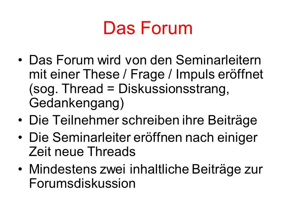 Das Forum Das Forum wird von den Seminarleitern mit einer These / Frage / Impuls eröffnet (sog. Thread = Diskussionsstrang, Gedankengang)