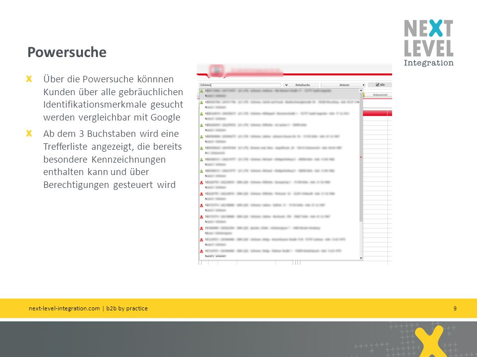 Powersuche Über die Powersuche könnnen Kunden über alle gebräuchlichen Identifikationsmerkmale gesucht werden vergleichbar mit Google.