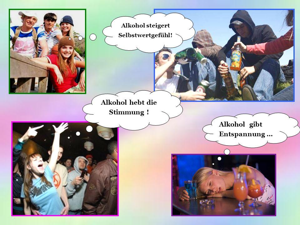 Alkohol steigert Selbstwertgefühl! Alkohol hebt die Stimmung !