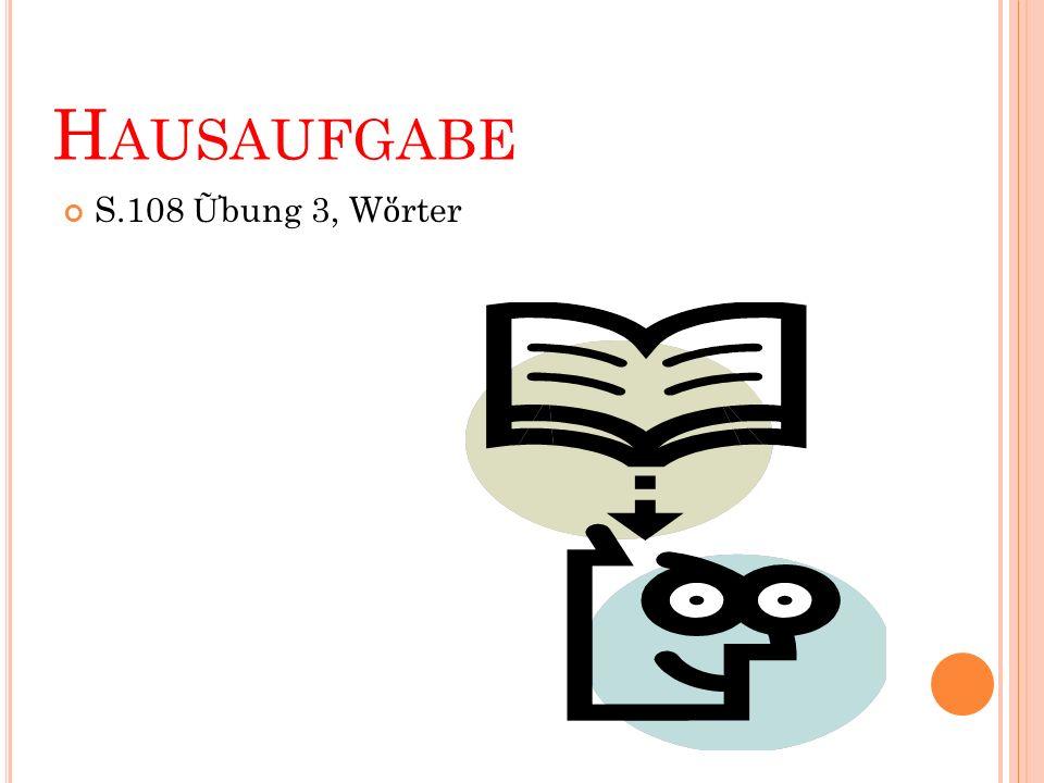 Hausaufgabe S.108 Ữbung 3, Wὅrter