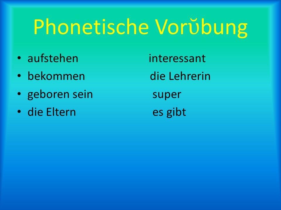 Phonetische Vorῠbung aufstehen interessant bekommen die Lehrerin