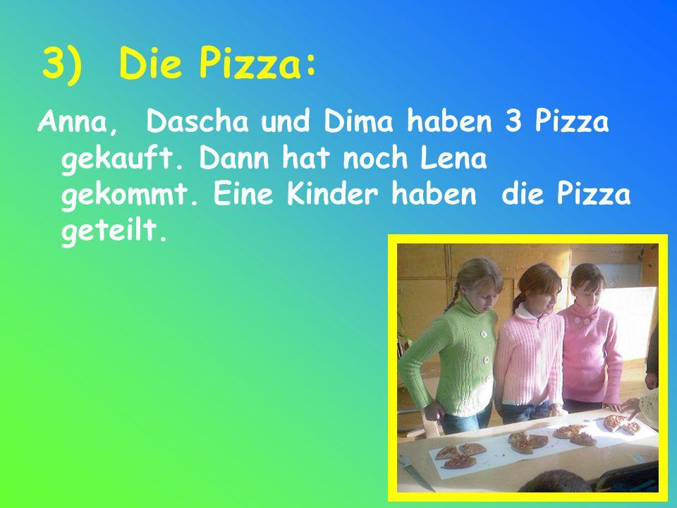 3) Die Pizza: Anna, Dascha und Dima haben 3 Pizza gekauft.