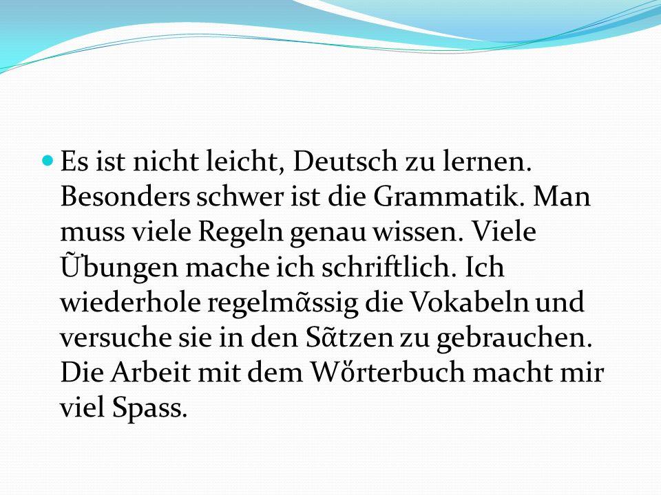 Es ist nicht leicht, Deutsch zu lernen