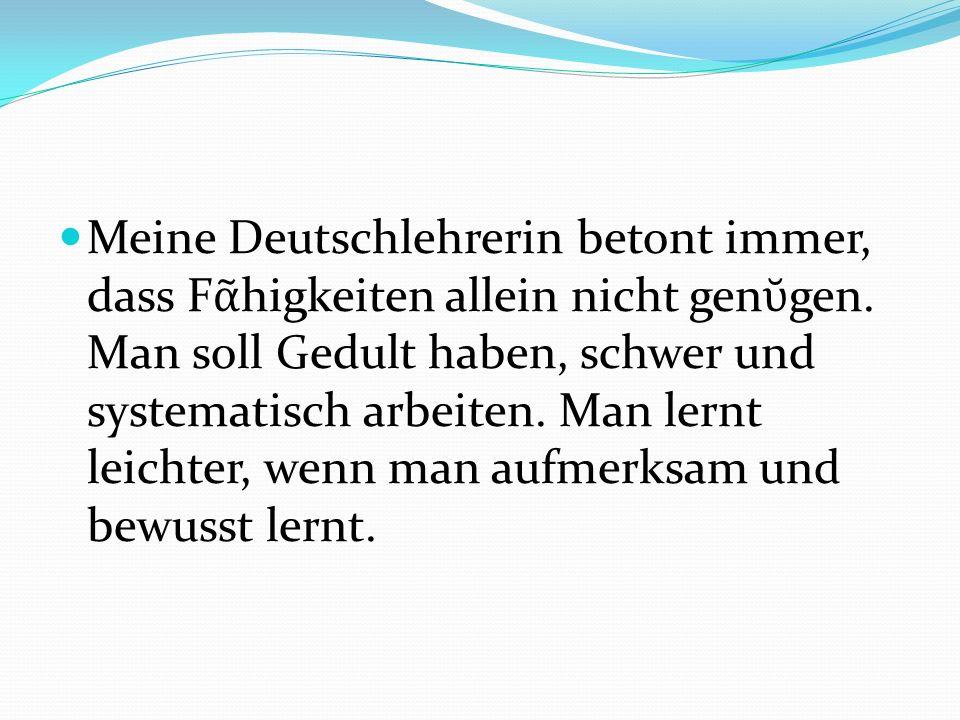 Meine Deutschlehrerin betont immer, dass Fᾶhigkeiten allein nicht genῠgen.