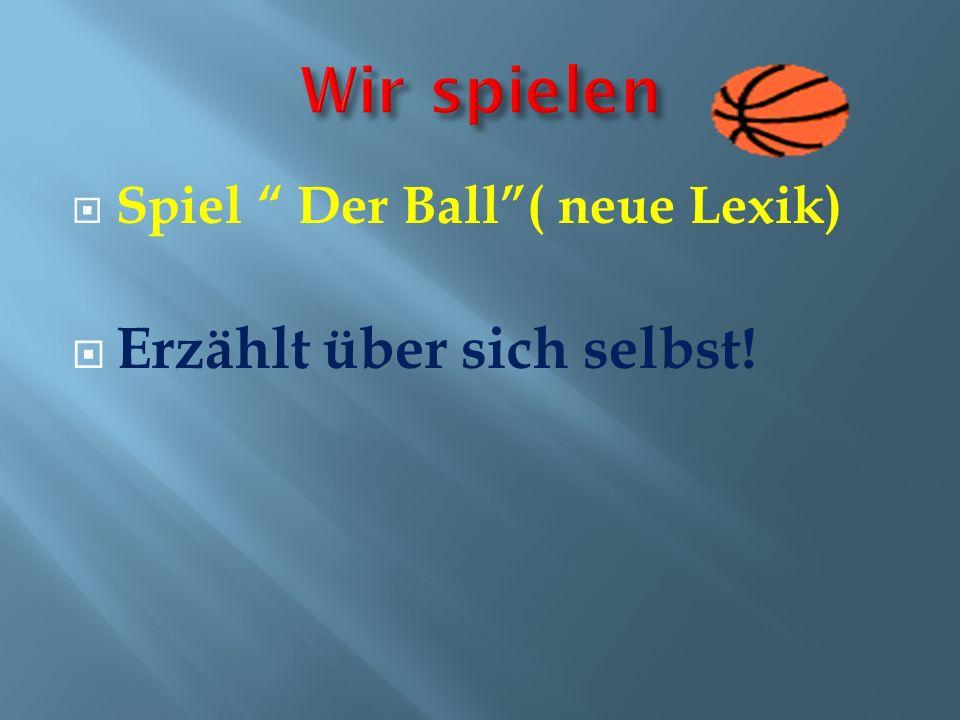 Wir spielen Spiel Der Ball ( neue Lexik) Erzählt über sich selbst!