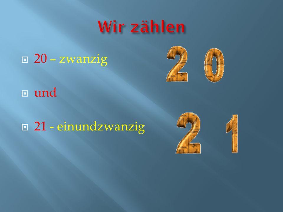 Wir zählen 20 – zwanzig und 21 - einundzwanzig