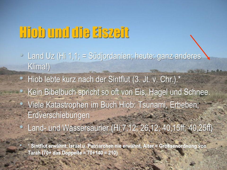 Hiob und die Eiszeit Land Uz (Hi 1,1; = Südjordanien; heute: ganz anderes Klima!) Hiob lebte kurz nach der Sintflut (3. Jt. v. Chr.).*