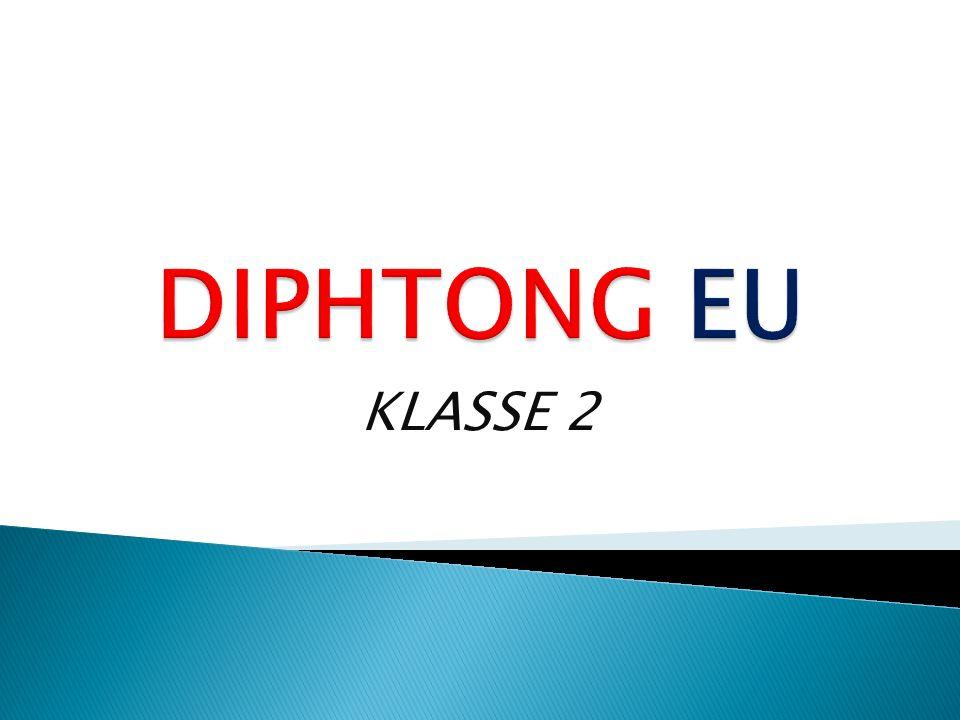 DIPHTONG EU KLASSE 2