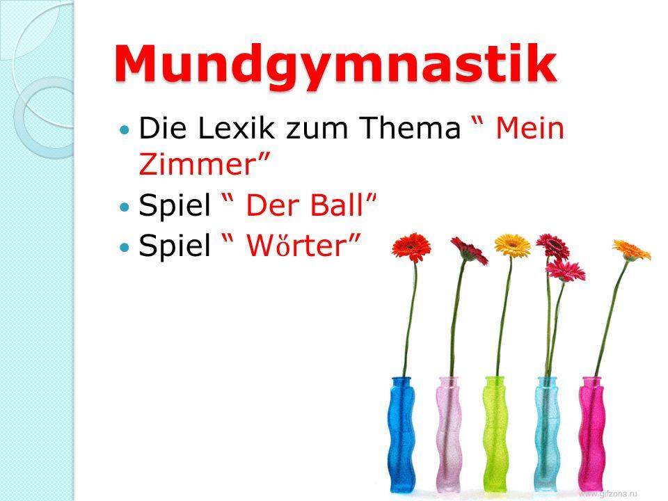 Mundgymnastik Die Lexik zum Thema Mein Zimmer Spiel Der Ball