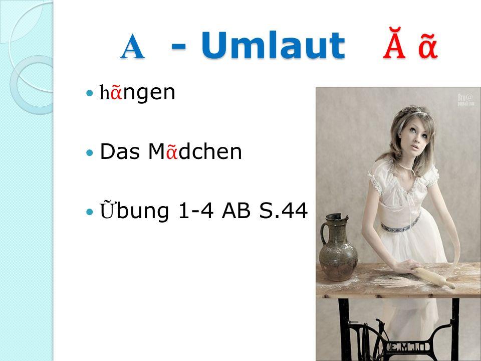 A - Umlaut Ᾰ ᾶ hᾶngen Das Mᾶdchen Ữbung 1-4 AB S.44